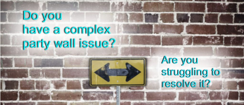 Do you have a complex party wall issue? are you struggling to resolve it?